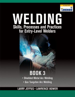 Welding Skills, Processes and Practices for Entry-Level Welders, Vol. 3
