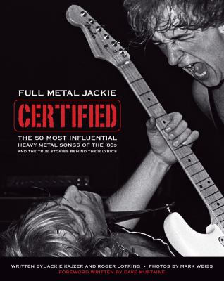 Full Metal Jackie Certified: The 50 Most Influential Heavy Metal Songs of the 80s and the True Stories Behind Their Lyrics: The 50 Most Influential Metal Songs of the 80s
