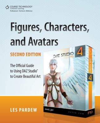 Figures, Characters and Avatars : The Official Guide to Using DAZ Studio to Create Beautiful Art