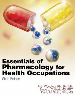 Study Guide for Woodrow/Colbert/Smith's Essentials of Pharmacology for Health occupations