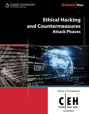 Ethical Hacking and Countermeasures: Attack Phases (Ec-Council Press Series: Certified Ethical Hacker)