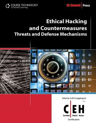 Ethical Hacking and Countermeasures: Threats and Defense Mechanisms (Ec-Council Press Series: Certified Ethical Hacker)