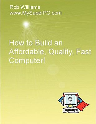 How to Build an Affordable, Quality, Fast Computer!