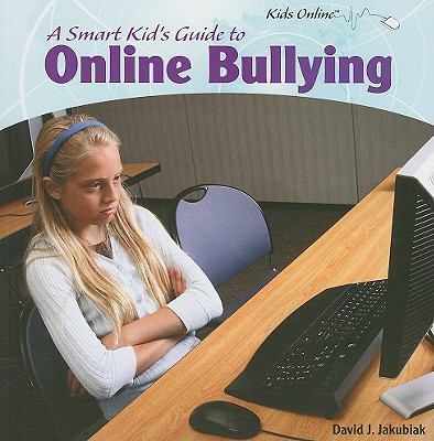 A Smart Kid's Guide to Online Bullying (Kids Online)
