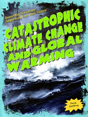 Catastrophic Climate Change and Global Warming (Doomsday Scenarios: Separating Fact from Fiction)
