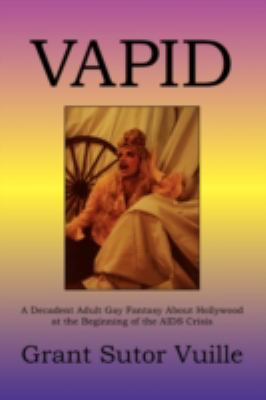 Vapid: A Decadent Adult Gay Fantasy about Hollywood at the Beginning of the AIDS Crisis