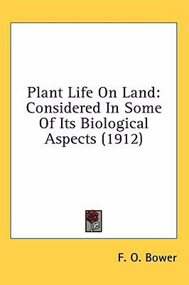 Plant Life on Land: Considered in Some of Its Biological Aspects (1912)