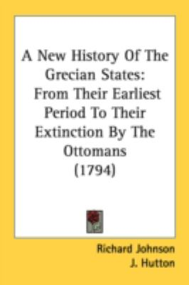 New History of the Grecian States: From Their Earliest Period to Their Extinction by the Ottomans (1794)