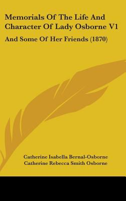 Memorials of the Life and Character of Lady Osborne V1: And Some of Her Friends (1870)