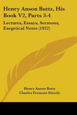 Henry Anson Buttz, His Book V2, Parts 3-4: Lectures, Essays, Sermons, Exegetical Notes (1922)