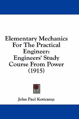 Elementary Mechanics for the Practical Engineer: Engineers' Study Course from Power (1915)