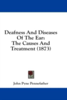 Deafness and Diseases of the Ear: The Causes and Treatment (1873)