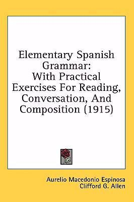 Elementary Spanish Grammar: With Practical Exercises for Reading, Conversation, and Composition (1915)