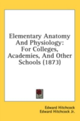 Elementary Anatomy and Physiology: For Colleges, Academies, and Other Schools (1873)