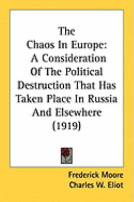 The Chaos In Europe: A Consideration Of The Political Destruction That Has Taken Place In Russia And Elsewhere (1919)