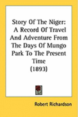 Story Of The Niger: A Record Of Travel And Adventure From The Days Of Mungo Park To The Present Time (1893)