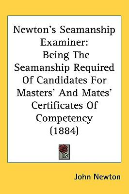 Newtons Seamanship Examiner: Being the Seamanship Required of Candidates for Masters and Mates Certificates of Competency (1884)