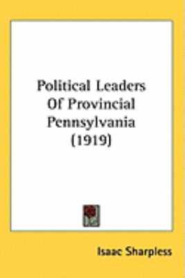 Political Leaders of Provincial Pennsylvania (1919)