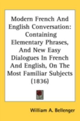 Modern French and English Conversation: Containing Elementary Phrases, and New Easy Dialogues in French and English, on the Most Familiar Subjects (18