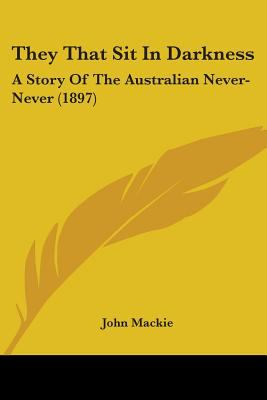 They That Sit in Darkness: A Story of the Australian Never-Never (1897)