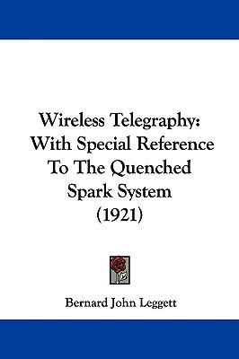 Wireless Telegraphy: With Special Reference to the Quenched Spark System (1921)