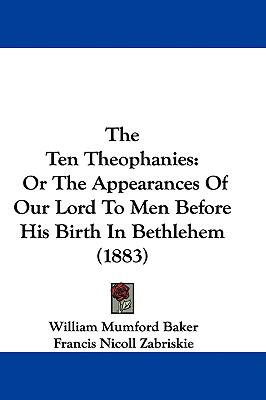 The Ten Theophanies: Or the Appearances of Our Lord to Men Before His Birth in Bethlehem (1883)