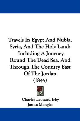 Travels in Egypt and Nubia, Syria, and the Holy Land: Including a Journey Round the Dead Sea, and Through the Country East of the Jordan (1845)