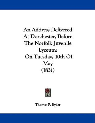 An Address Delivered at Dorchester, Before the Norfolk Juvenile Lyceum: On Tuesday, 10th of May (1831)