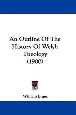 An Outline of the History of Welsh Theology (1900)