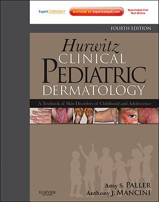 Hurwitz Clinical Pediatric Dermatology: A Textbook of Skin Disorders of Childhood and Adolescence (Expert Consult: Online and Print)