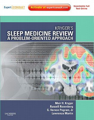 Kryger's Sleep Medicine Review: A Problem-Oriented Approach, Expert Consult: Online & Print
