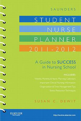 Saunders Student Nurse Planner, 2011-2012 : A Guide to Success in Nursing School