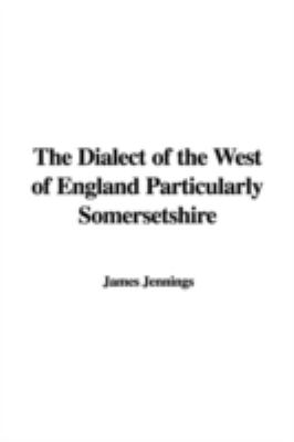 The Dialect Of The West Of England Particularly Somersetshire