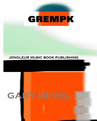 Grempk: Picturepoetry and Graphic Art of Gary Revel