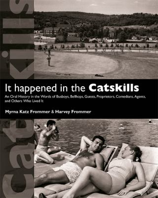 It Happened in the Catskills: An Oral History in the Words of Busboys, Bellhops, Guests, Proprietors, Comedians, Agents, and Other Who Lived It