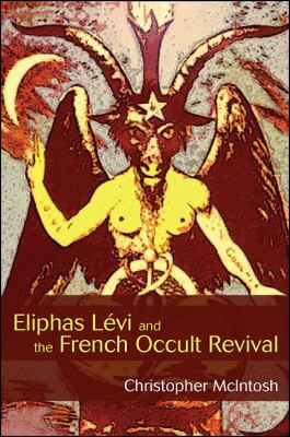 Eliphas Levi and the French Occult Revival (S U N Y Seris in Western Esoteric Traditions)