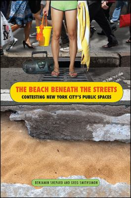 The Beach Beneath the Streets: Contesting New York City's Public Spaces (Excelsior Editions)
