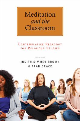 Meditation and the Classroom: Contemplative Pedagogy for Religious Studies (S U N Y Series in Religious Studies)