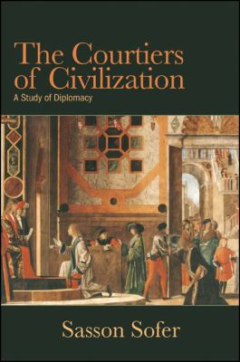 Courtiers of Civilization : A Study of Diplomacy