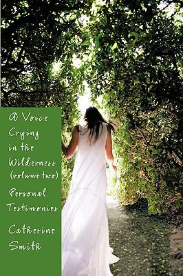 A Voice Crying in the Wilderness Volume II: Personal Testimonies