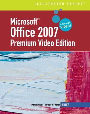 Microsoft Office 2007: Illustrated Brief Premium Video Edition