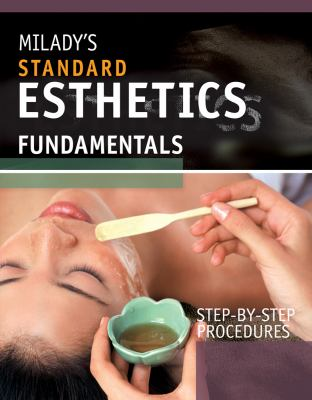 Milady's Standard Esthetics: Fundamentals Step-by-Step Procedures