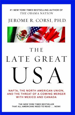 The Late Great USA: NAFTA, the North American Union, and the Threat of a Coming Merger with Mexico and Canada
