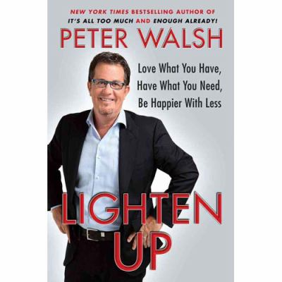 Lighten Up: How a Life with Less Can Be a Life with More Joy