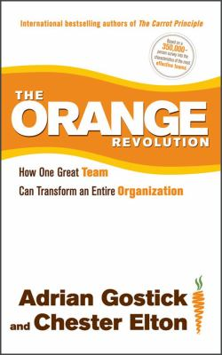 Orange Revolution : How One Great Team Can Transform an Entire Organization