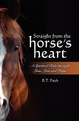 Straight from the Horse's Heart: A Spiritual Ride through Love, Loss and Hope