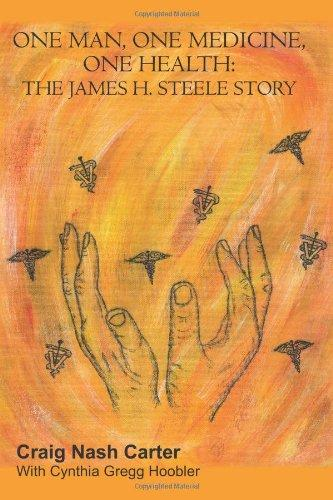 One Man, One Medicine, One Health: The James H. Steele Story