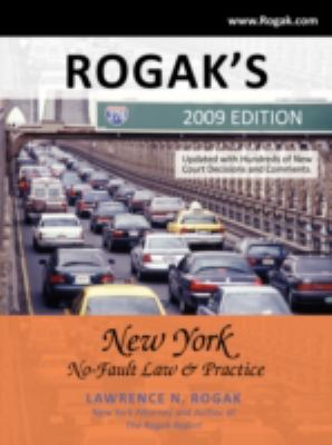 Rogak's New York No-Fault Law & Practice: 2009 Edition