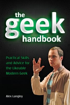 Art of Geekiness : Practical Skills and Advice for the Modern Geek (and who knows, you just might get Laid)
