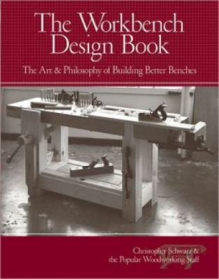 Workbench Design Book : The Art and Philosophy of Building Better Benches